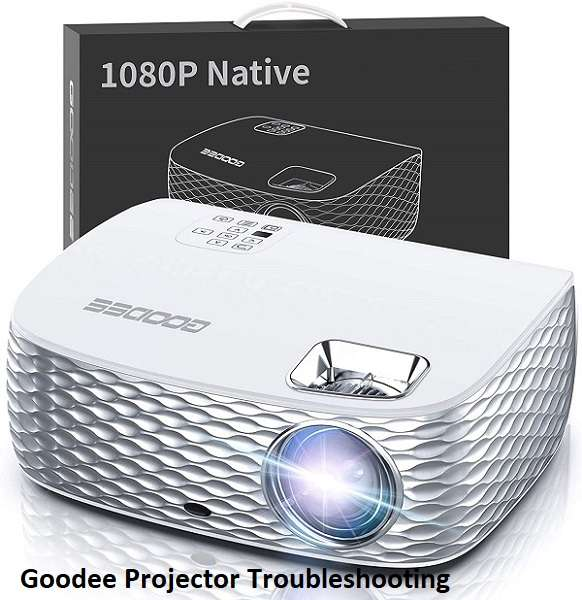 Goodee Projector Troubleshooting