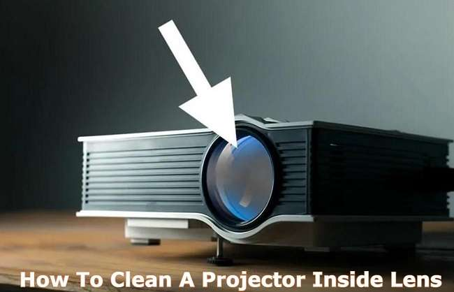 How To Clean A Projector Inside Lens